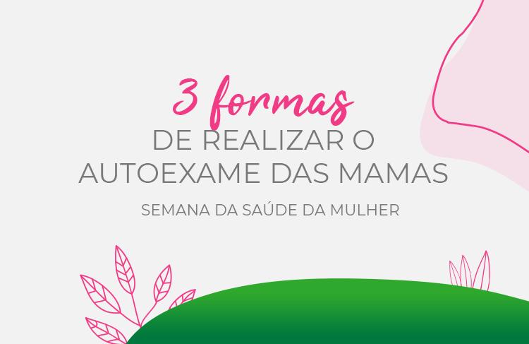 Semana da Saúde da Mulher: cuidado com as mamas