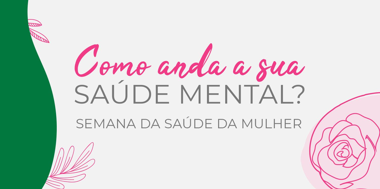 Semana da Saúde da Mulher: Saúde mental